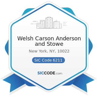 Welsh Carson Anderson and Stowe - SIC Code 6211 - Security Brokers, Dealers, and Flotation...