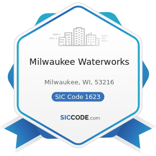 Milwaukee Waterworks - SIC Code 1623 - Water, Sewer, Pipeline, and Communications and Power Line...