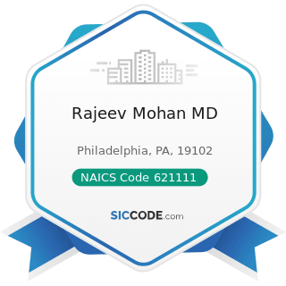 Rajeev Mohan MD - NAICS Code 621111 - Offices of Physicians (except Mental Health Specialists)