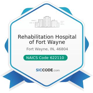 Rehabilitation Hospital of Fort Wayne - NAICS Code 622110 - General Medical and Surgical...