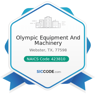 Olympic Equipment And Machinery - NAICS Code 423810 - Construction and Mining (except Oil Well)...