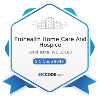 Prohealth Home Care And Hospice - SIC Code 8049 - Offices and Clinics of Health Practitioners,...