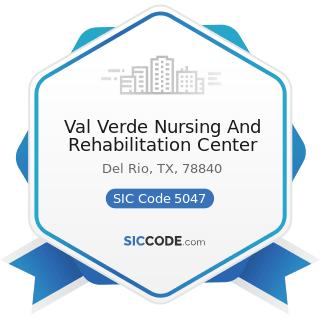 Val Verde Nursing And Rehabilitation Center - SIC Code 5047 - Medical, Dental, and Hospital...