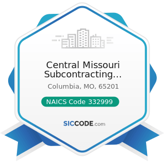 Central Missouri Subcontracting Enterprises - NAICS Code 332999 - All Other Miscellaneous...