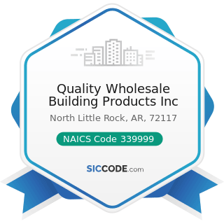 Quality Wholesale Building Products Inc - NAICS Code 339999 - All Other Miscellaneous...
