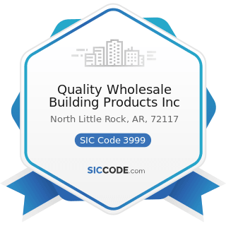 Quality Wholesale Building Products Inc - SIC Code 3999 - Manufacturing Industries, Not...