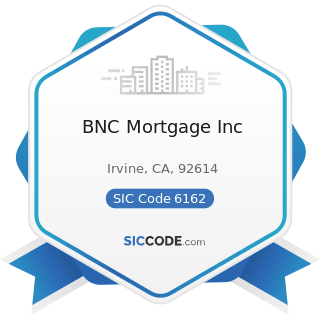 BNC Mortgage Inc - SIC Code 6162 - Mortgage Bankers and Loan Correspondents