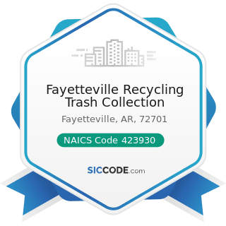Fayetteville Recycling Trash Collection - NAICS Code 423930 - Recyclable Material Merchant...