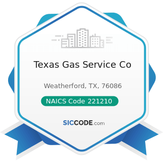 Texas Gas Service Co - NAICS Code 221210 - Natural Gas Distribution