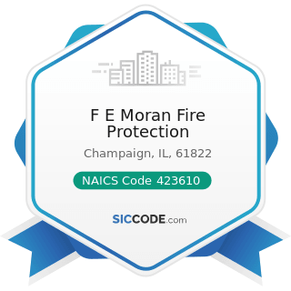 F E Moran Fire Protection - NAICS Code 423610 - Electrical Apparatus and Equipment, Wiring...