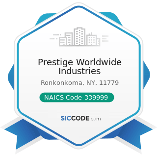 Prestige Worldwide Industries - NAICS Code 339999 - All Other Miscellaneous Manufacturing