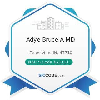 Adye Bruce A MD - NAICS Code 621111 - Offices of Physicians (except Mental Health Specialists)