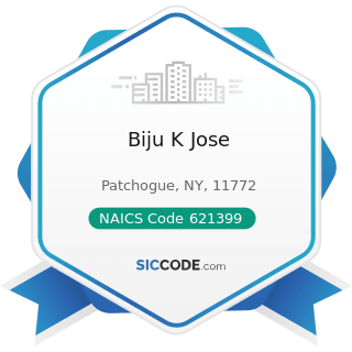 Biju K Jose - NAICS Code 621399 - Offices of All Other Miscellaneous Health Practitioners