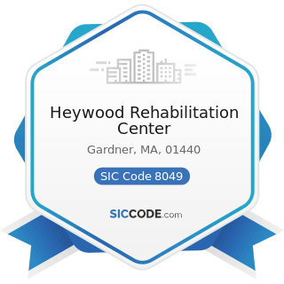 Heywood Rehabilitation Center - SIC Code 8049 - Offices and Clinics of Health Practitioners, Not...