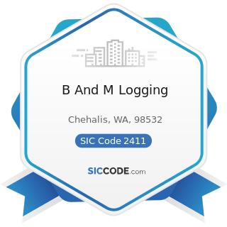 B And M Logging - SIC Code 2411 - Logging