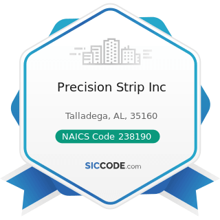 Precision Strip Inc - NAICS Code 238190 - Other Foundation, Structure, and Building Exterior...