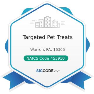 Targeted Pet Treats - NAICS Code 453910 - Pet and Pet Supplies Stores