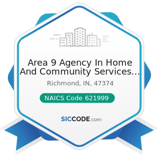 Area 9 Agency In Home And Community Services Agency - NAICS Code 621999 - All Other...