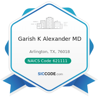 Garish K Alexander MD - NAICS Code 621111 - Offices of Physicians (except Mental Health...