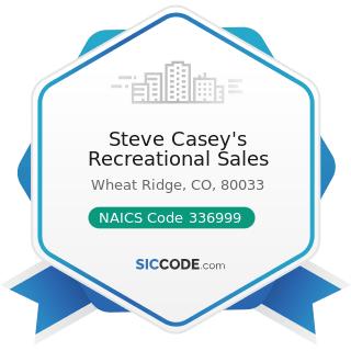Steve Casey's Recreational Sales - NAICS Code 336999 - All Other Transportation Equipment...