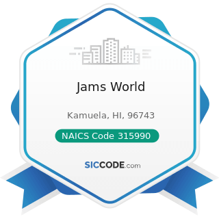 Jams World - NAICS Code 315990 - Apparel Accessories and Other Apparel Manufacturing