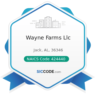 Wayne Farms Llc - NAICS Code 424440 - Poultry and Poultry Product Merchant Wholesalers