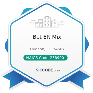 Bet ER Mix - NAICS Code 238990 - All Other Specialty Trade Contractors