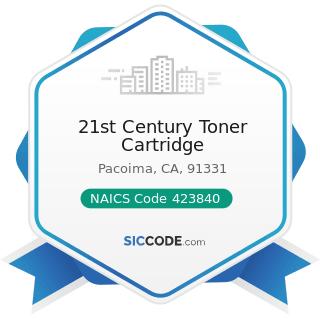 21st Century Toner Cartridge - NAICS Code 423840 - Industrial Supplies Merchant Wholesalers