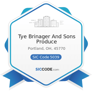 Tye Brinager And Sons Produce - SIC Code 5039 - Construction Materials, Not Elsewhere Classified