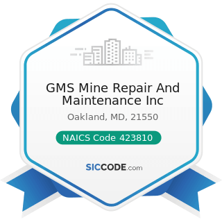 GMS Mine Repair And Maintenance Inc - NAICS Code 423810 - Construction and Mining (except Oil...