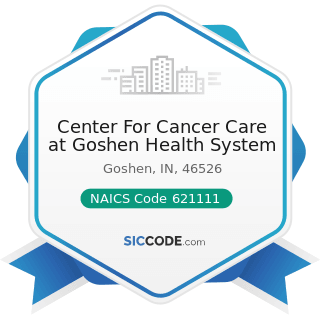 Center For Cancer Care at Goshen Health System - NAICS Code 621111 - Offices of Physicians...