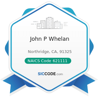 John P Whelan - NAICS Code 621111 - Offices of Physicians (except Mental Health Specialists)
