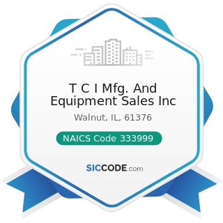 T C I Mfg. And Equipment Sales Inc - NAICS Code 333999 - All Other Miscellaneous General Purpose...