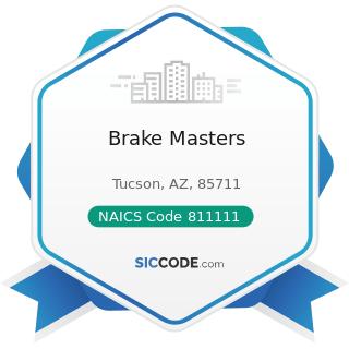 Brake Masters - NAICS Code 811111 - General Automotive Repair