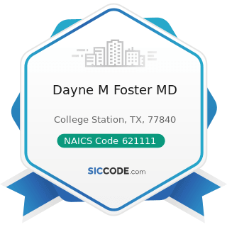 Dayne M Foster MD - NAICS Code 621111 - Offices of Physicians (except Mental Health Specialists)