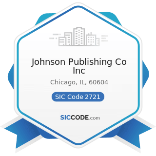Johnson Publishing Co Inc - SIC Code 2721 - Periodicals: Publishing, or Publishing and Printing