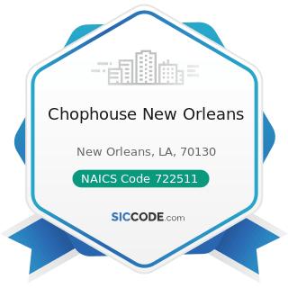 Chophouse New Orleans - NAICS Code 722511 - Full-Service Restaurants