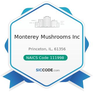 Monterey Mushrooms Inc - NAICS Code 111998 - All Other Miscellaneous Crop Farming
