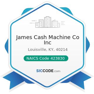 James Cash Machine Co Inc - NAICS Code 423830 - Industrial Machinery and Equipment Merchant...
