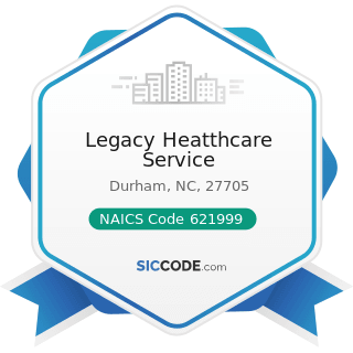 Legacy Heatthcare Service - NAICS Code 621999 - All Other Miscellaneous Ambulatory Health Care...