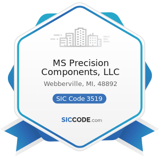 MS Precision Components, LLC - SIC Code 3519 - Internal Combustion Engines, Not Elsewhere...