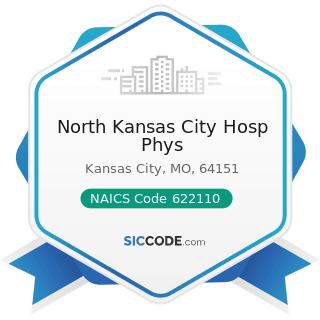 North Kansas City Hosp Phys - NAICS Code 622110 - General Medical and Surgical Hospitals