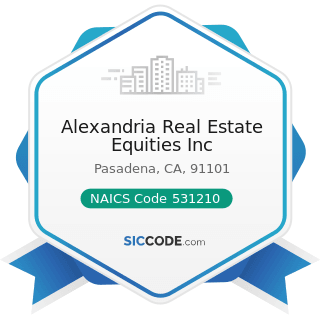 Alexandria Real Estate Equities Inc - NAICS Code 531210 - Offices of Real Estate Agents and...