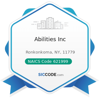 Abilities Inc - NAICS Code 621999 - All Other Miscellaneous Ambulatory Health Care Services