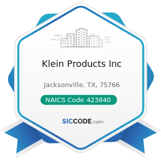 Klein Products Inc - NAICS Code 423840 - Industrial Supplies Merchant Wholesalers