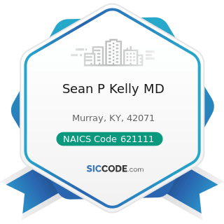 Sean P Kelly MD - NAICS Code 621111 - Offices of Physicians (except Mental Health Specialists)