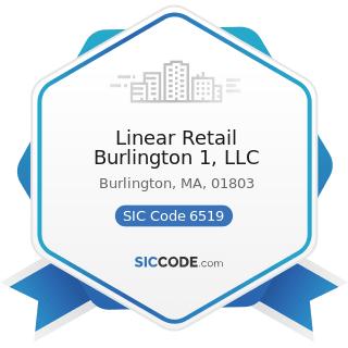 Linear Retail Burlington 1, LLC - SIC Code 6519 - Lessors of Real Property, Not Elsewhere...