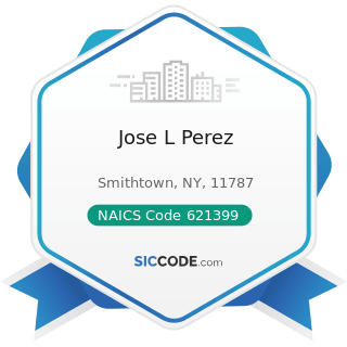 Jose L Perez - NAICS Code 621399 - Offices of All Other Miscellaneous Health Practitioners