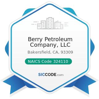 Berry Petroleum Company, LLC - NAICS Code 324110 - Petroleum Refineries