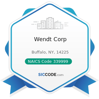Wendt Corp - NAICS Code 339999 - All Other Miscellaneous Manufacturing